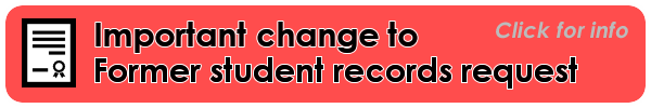 Important change to former student records request - Click for info