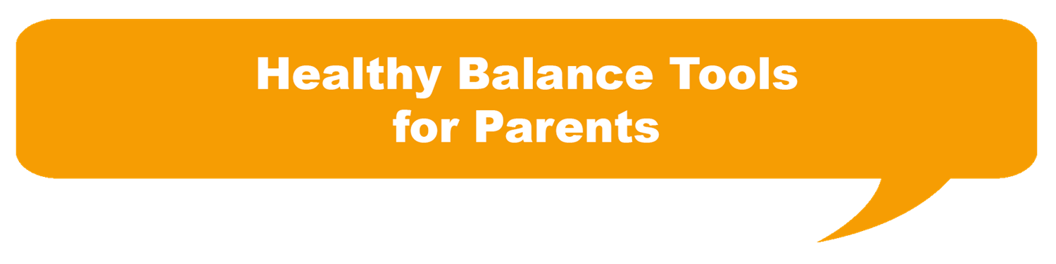 Healthy Balance Tools for Parents
